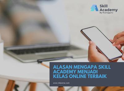 review skill academy beberapa alasan mengapa skill academy kelas online terbaik