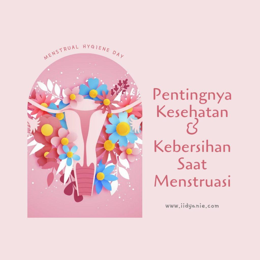 Pentingnya sehat dan bersih saat menstruasi